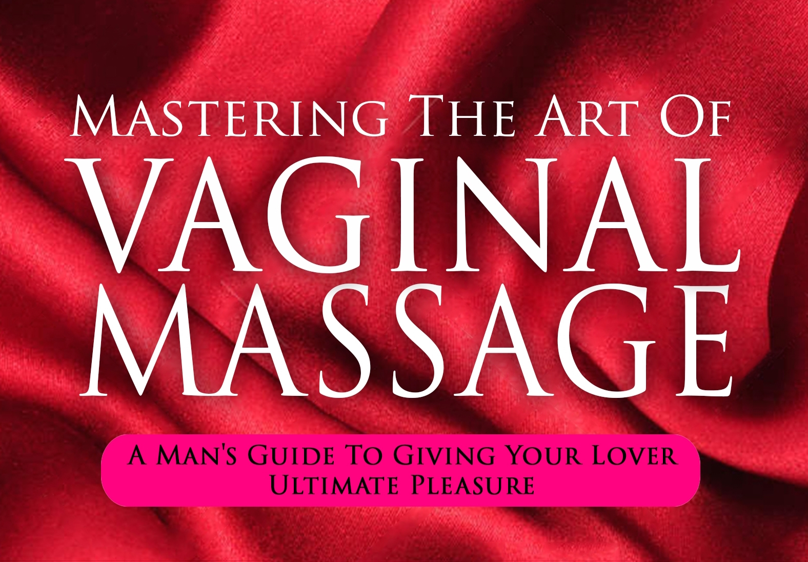 The Vaginal Massage Playbook: Part Three / Entering Her